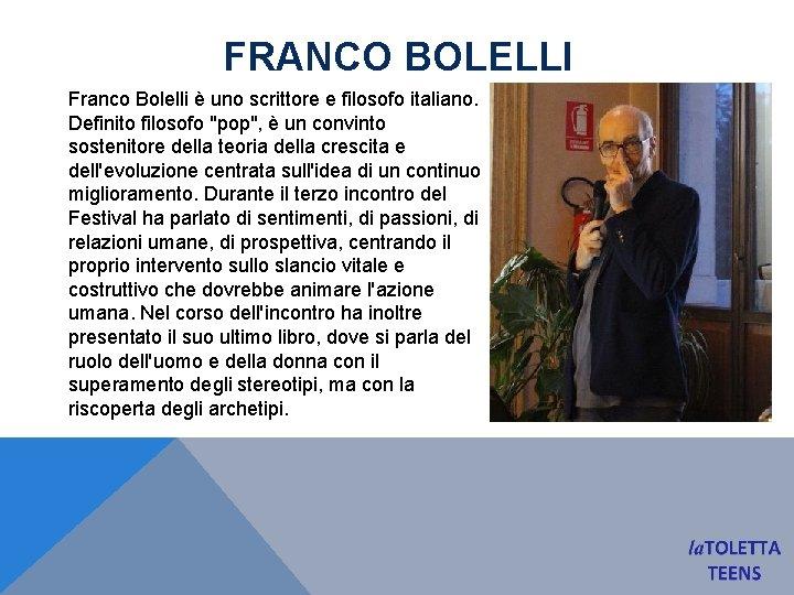 """FRANCO BOLELLI Franco Bolelli è uno scrittore e filosofo italiano. Definito filosofo """"pop"""", è"""