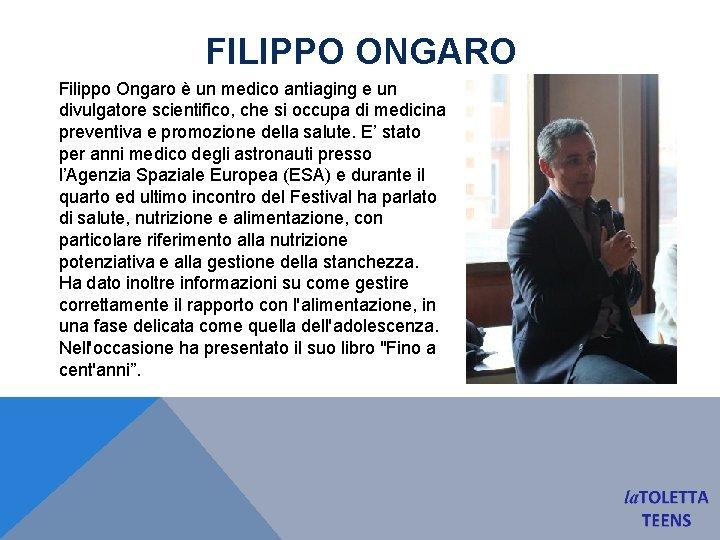 FILIPPO ONGARO Filippo Ongaro è un medico antiaging e un divulgatore scientifico, che si