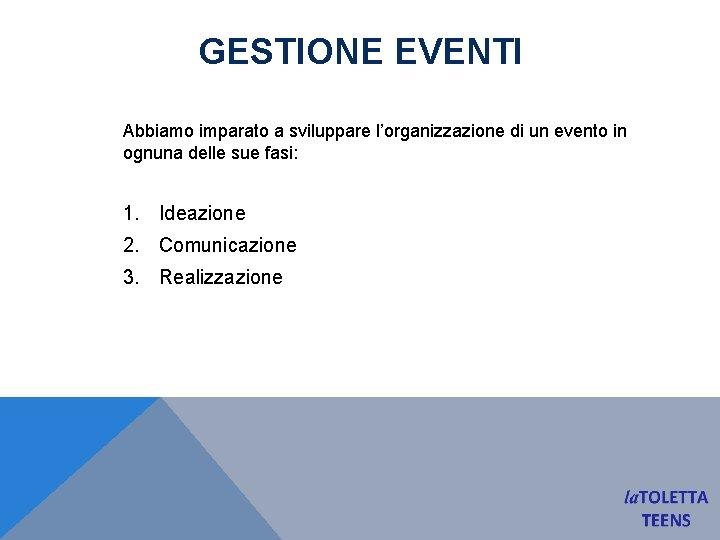 GESTIONE EVENTI Abbiamo imparato a sviluppare l'organizzazione di un evento in ognuna delle sue