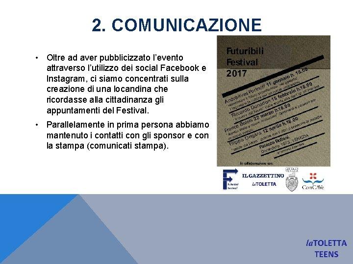 2. COMUNICAZIONE • Oltre ad aver pubblicizzato l'evento attraverso l'utilizzo dei social Facebook e