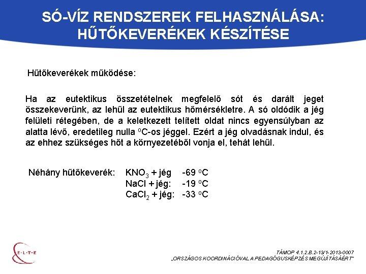 SÓ-VÍZ RENDSZEREK FELHASZNÁLÁSA: HŰTŐKEVERÉKEK KÉSZÍTÉSE Hűtőkeverékek működése: Ha az eutektikus összetételnek megfelelő sót és