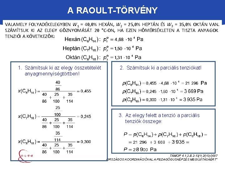 A RAOULT-TÖRVÉNY VALAMELY FOLYADÉKELEGYBEN W 1 = 40, 0% HEXÁN, W 2 = 25,