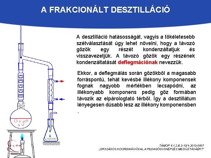 A FRAKCIONÁLT DESZTILLÁCIÓ A desztilláció hatásosságát, vagyis a tökéletesebb szétválasztását úgy lehet növelni, hogy