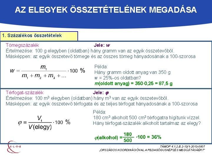 AZ ELEGYEK ÖSSZETÉTELÉNEK MEGADÁSA 1. Százalékos összetételek Tömegszázalék Jele: w Értelmezése: 100 g elegyben