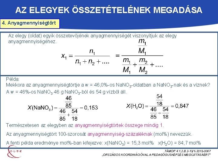 AZ ELEGYEK ÖSSZETÉTELÉNEK MEGADÁSA 4. Anyagmennyiségtört Az elegy (oldat) egyik összetevőjének anyagmennyiségét viszonyítjuk az