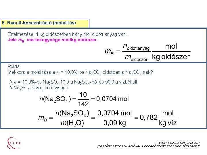 AZ ELEGYEK ÖSSZETÉTELÉNEK MEGADÁSA 5. Raoult-koncentráció (molalitás) Értelmezése: 1 kg oldószerben hány mol oldott