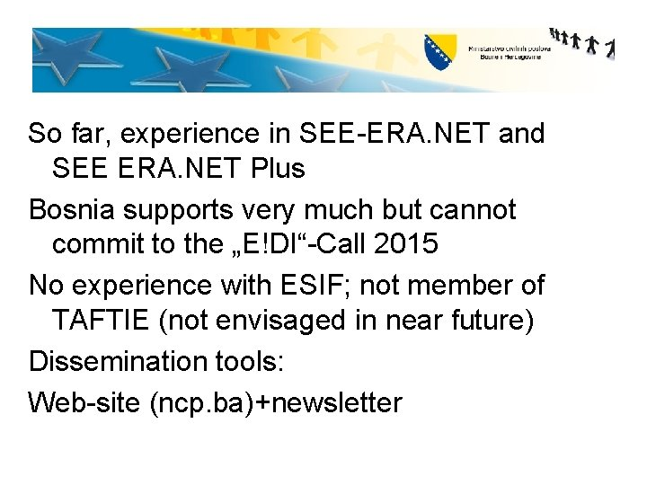 So far, experience in SEE-ERA. NET and SEE ERA. NET Plus Bosnia supports very
