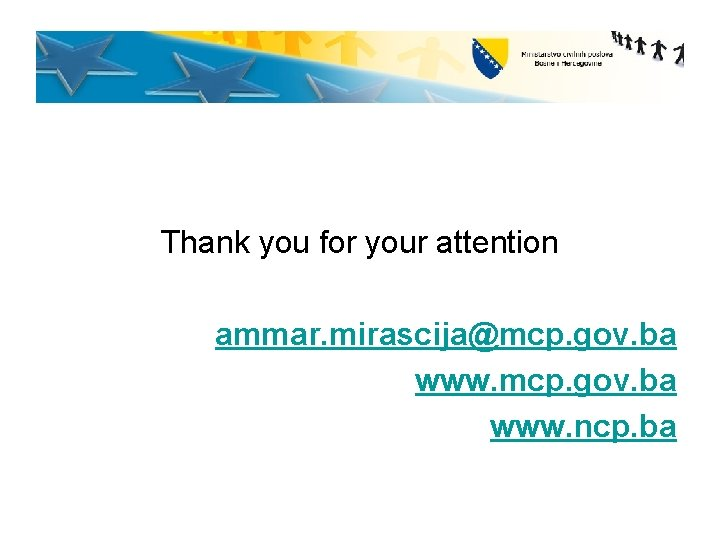 Thank you for your attention ammar. mirascija@mcp. gov. ba www. ncp. ba