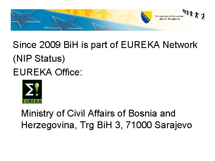 Since 2009 Bi. H is part of EUREKA Network (NIP Status) EUREKA Office: Ministry