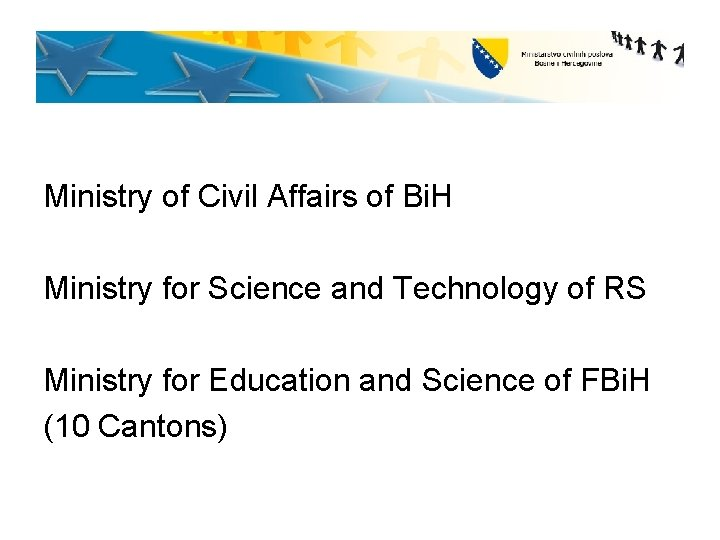 Ministry of Civil Affairs of Bi. H Ministry for Science and Technology of RS