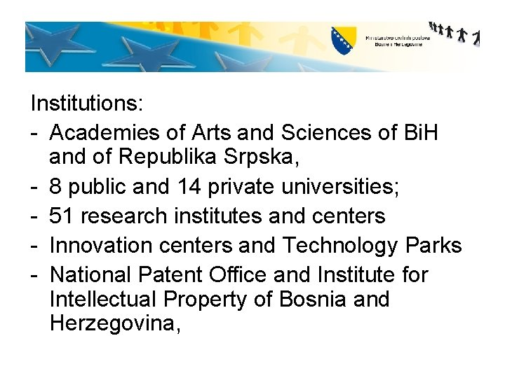 Institutions: - Academies of Arts and Sciences of Bi. H and of Republika Srpska,
