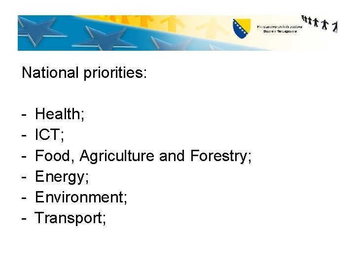 National priorities: - Health; ICT; Food, Agriculture and Forestry; Energy; Environment; Transport;