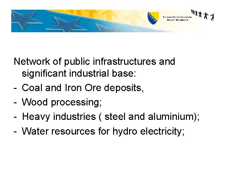 Network of public infrastructures and significant industrial base: - Coal and Iron Ore deposits,