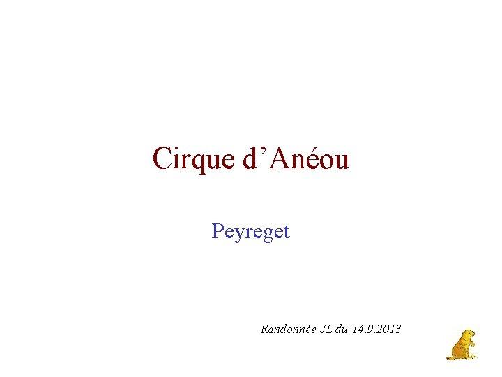 Cirque d'Anéou Peyreget Randonnée JL du 14. 9. 2013