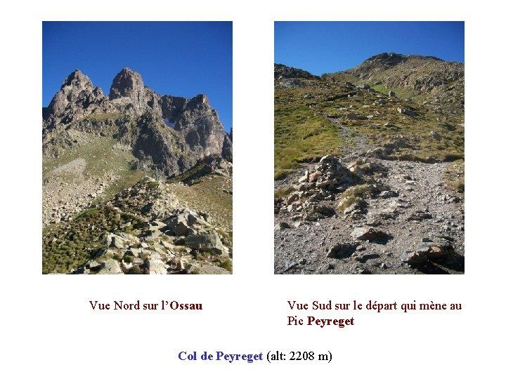 Vue Nord sur l'Ossau Vue Sud sur le départ qui mène au Pic Peyreget