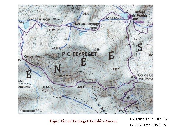 Topo: Pic de Peyreget-Pombie-Anéou Longitude: 0° 26' 10. 4'' W Latitude: 42° 49' 45.