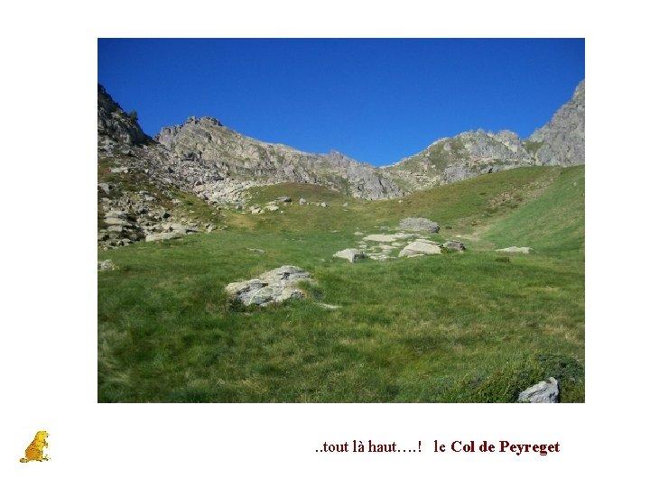 . . tout là haut…. ! le Col de Peyreget