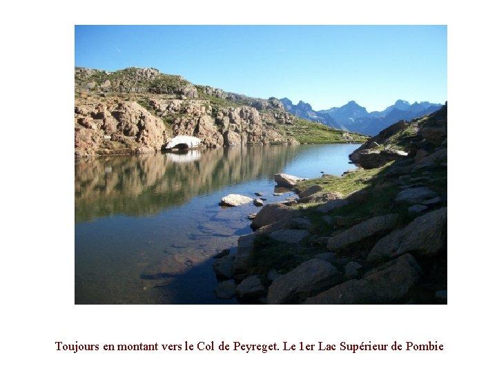 Toujours en montant vers le Col de Peyreget. Le 1 er Lac Supérieur de