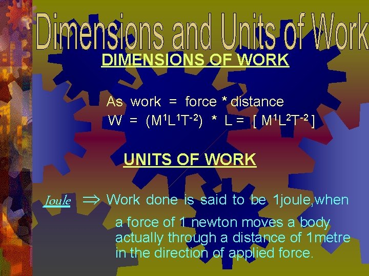 DIMENSIONS OF WORK As work = force * distance W = (M 1 L