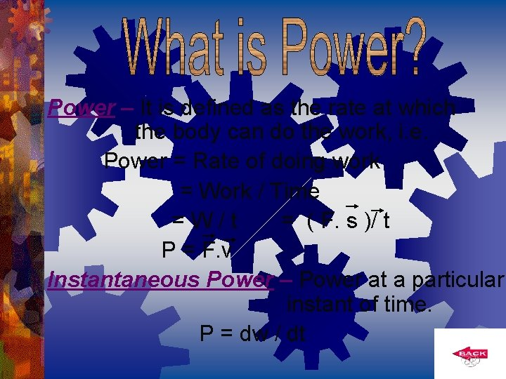 Power – It is defined as the rate at which the body can do