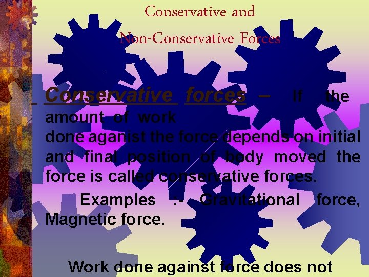 Conservative and Non-Conservative Forces Conservative forces – If the amount of work done aganist
