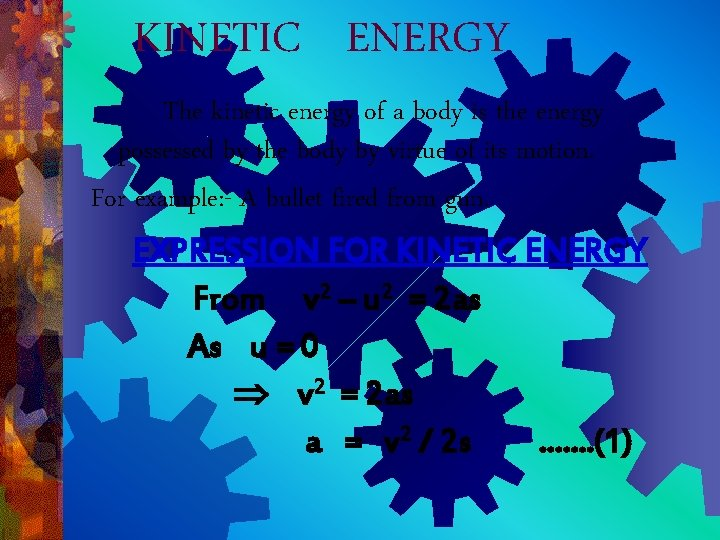 KINETIC ENERGY The kinetic energy of a body is the energy possessed by the
