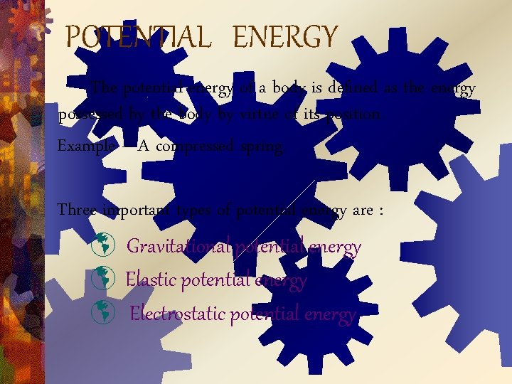 POTENTIAL ENERGY The potential energy of a body is defined as the energy possessed