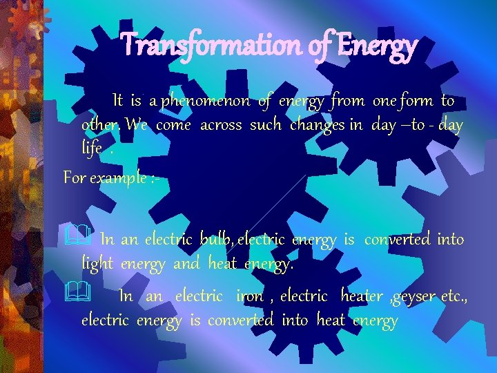 Transformation of Energy It is a phenomenon of energy from one form to other.