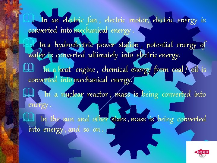 In an electric fan , electric motor, electric energy is converted into mechanical