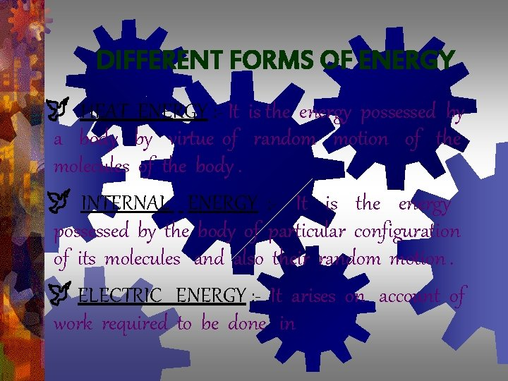 DIFFERENT FORMS OF ENERGY HEAT ENERGY : - It is the energy possessed by