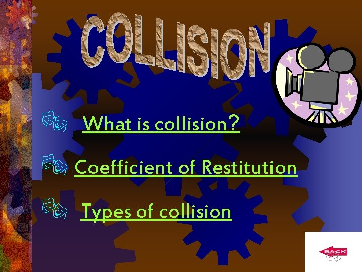 What is collision? Coefficient of Restitution Types of collision