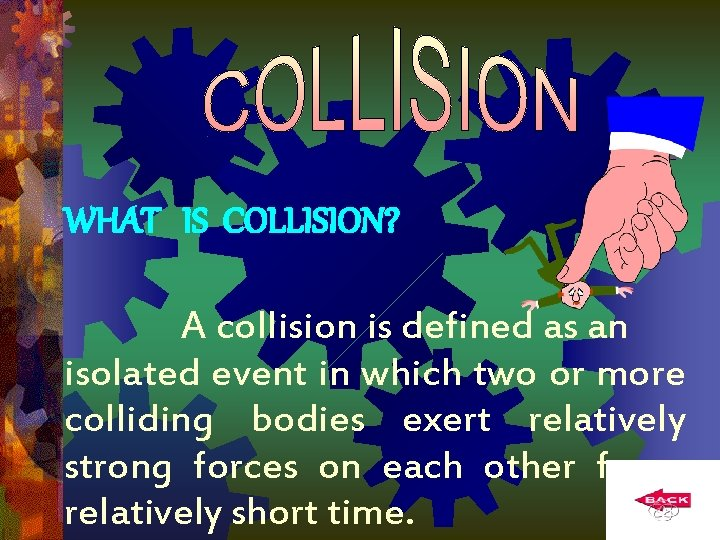 WHAT IS COLLISION? A collision is defined as an isolated event in which two