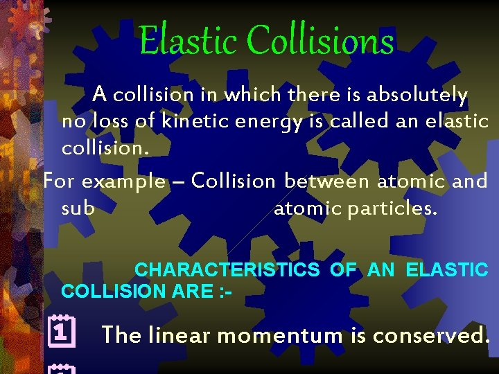 Elastic Collisions A collision in which there is absolutely no loss of kinetic energy