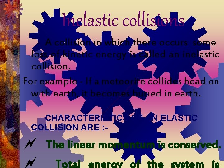 Inelastic collisions A collision in which there occurs some loss of kinetic energy is