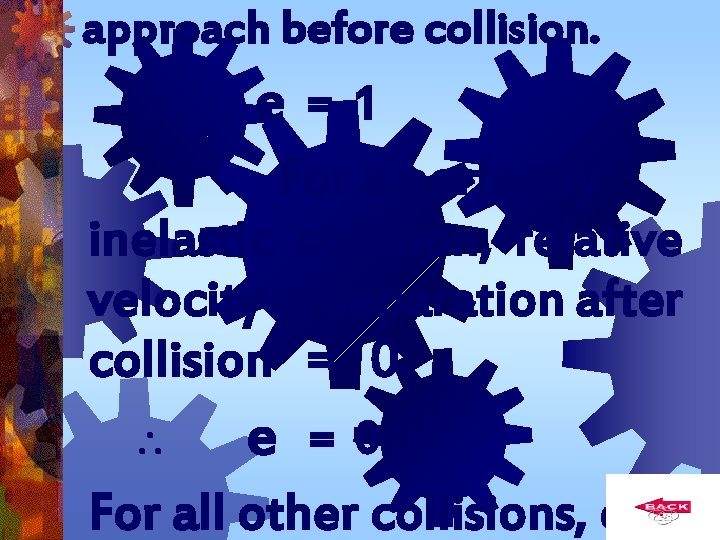 approach before collision. e=1 For a perfectly inelastic collision, relative velocity of separation after