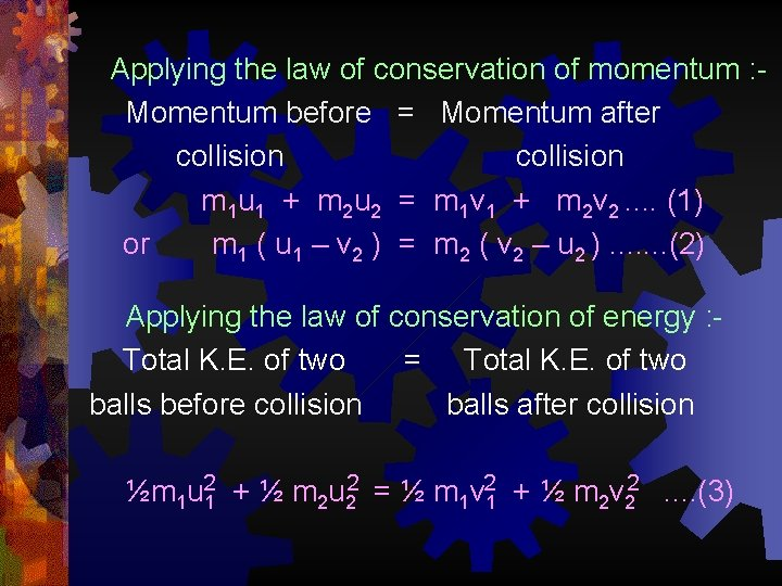 Applying the law of conservation of momentum : Momentum before = Momentum after collision