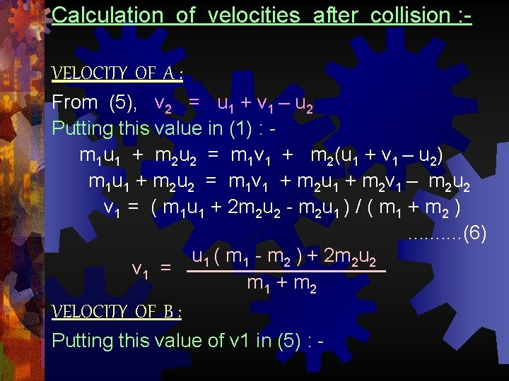 Calculation of velocities after collision : VELOCITY OF A : From (5), v 2