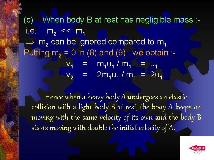(c) When body B at rest has negligible mass : i. e. m 2