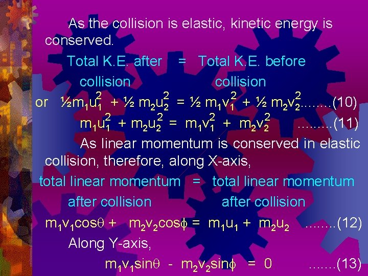 As the collision is elastic, kinetic energy is conserved. Total K. E. after =