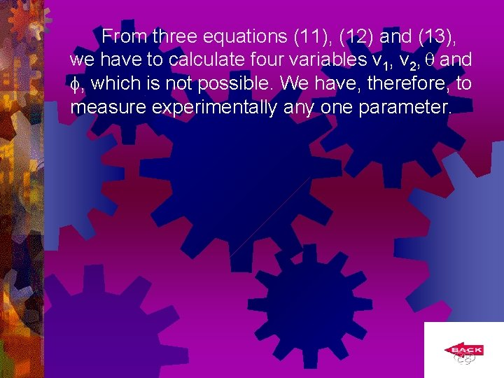 From three equations (11), (12) and (13), we have to calculate four variables v