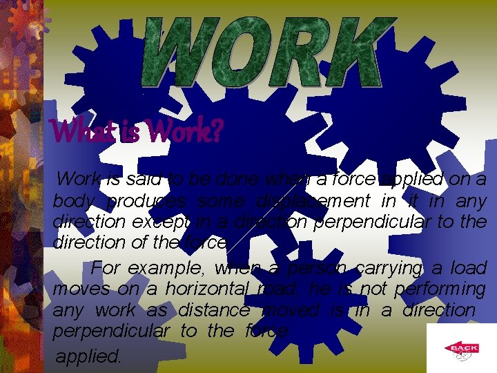 What is Work? Work is said to be done when a force applied on