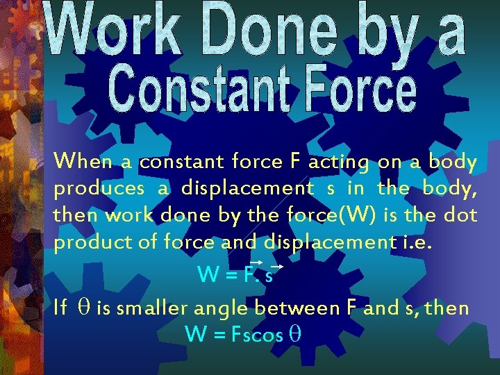 When a constant force F acting on a body produces a displacement s in