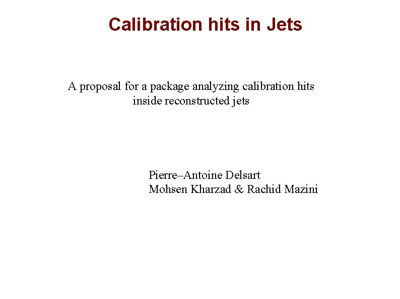 Calibration hits in Jets A proposal for a package analyzing calibration hits inside reconstructed