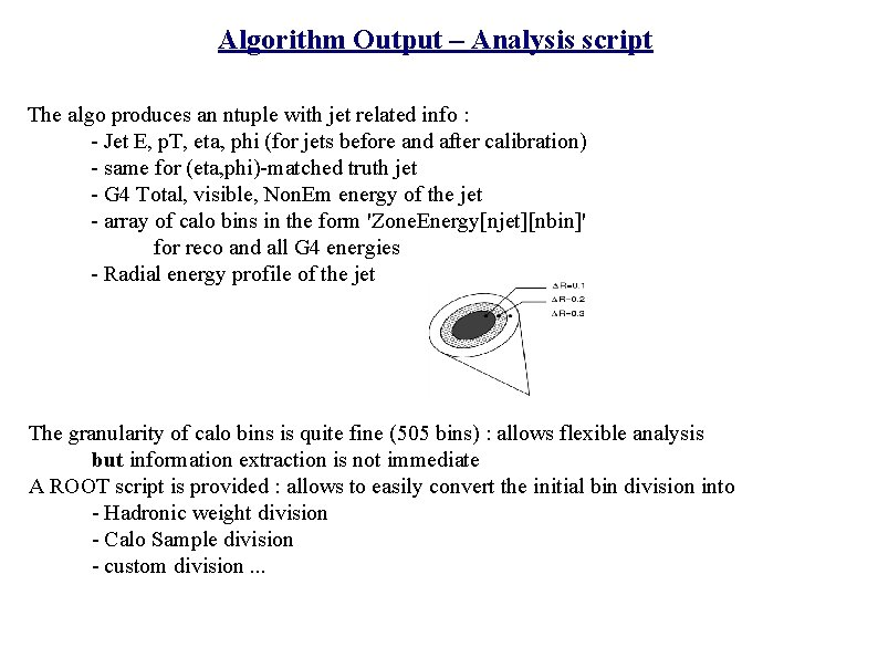 Algorithm Output – Analysis script The algo produces an ntuple with jet related info