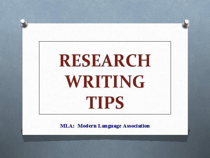 RESEARCH WRITING TIPS MLA: Modern Language Association