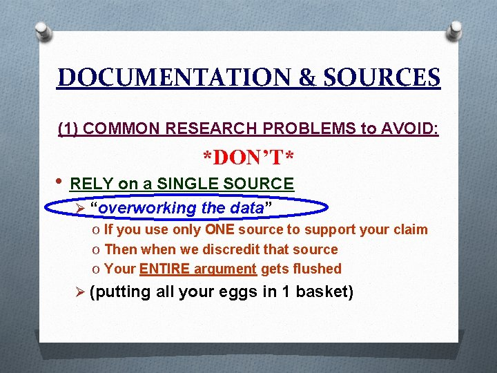 DOCUMENTATION & SOURCES (1) COMMON RESEARCH PROBLEMS to AVOID: *DON'T* • RELY on a