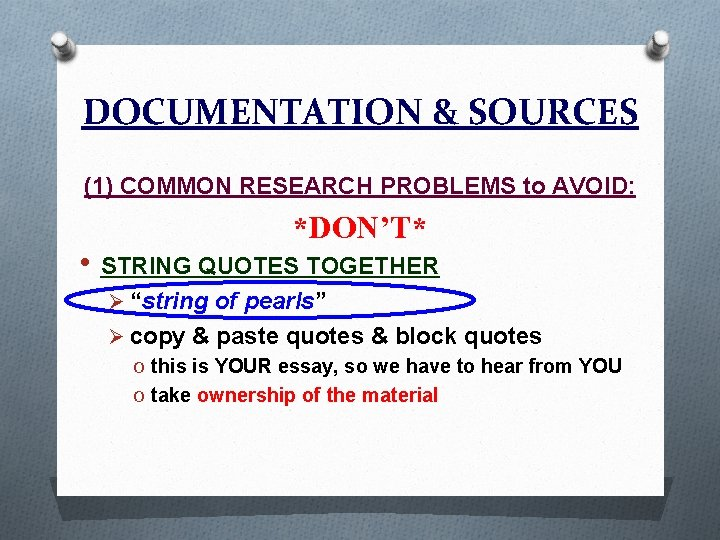 DOCUMENTATION & SOURCES (1) COMMON RESEARCH PROBLEMS to AVOID: *DON'T* • STRING QUOTES TOGETHER
