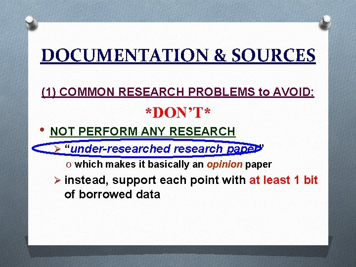 DOCUMENTATION & SOURCES (1) COMMON RESEARCH PROBLEMS to AVOID: *DON'T* • NOT PERFORM ANY