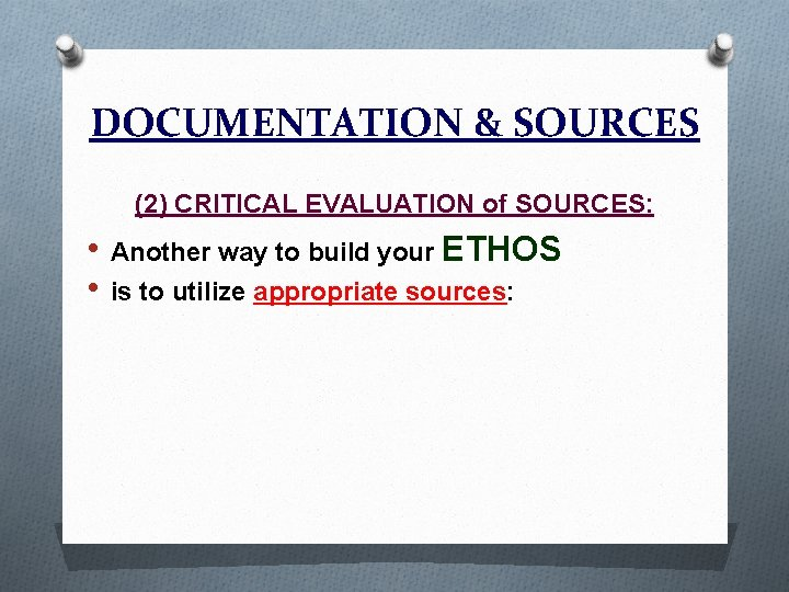 DOCUMENTATION & SOURCES (2) CRITICAL EVALUATION of SOURCES: • Another way to build your