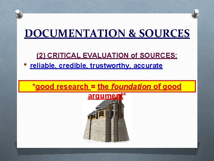 DOCUMENTATION & SOURCES • (2) CRITICAL EVALUATION of SOURCES: reliable, credible, trustworthy, accurate *good